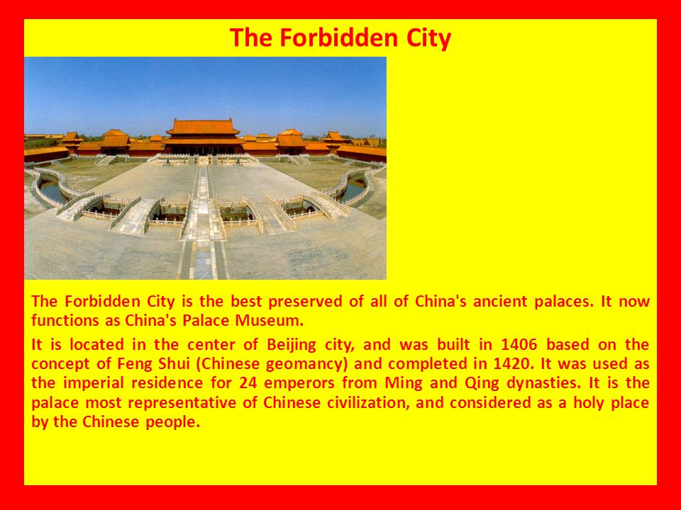 The Forbidden City The Forbidden City is the best preserved of all of China s ancient palaces. It now functions as China s Palace Museum.