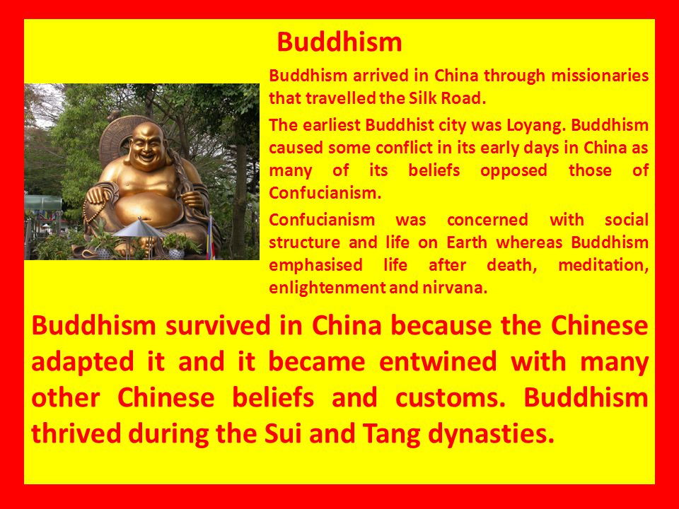 Buddhism Buddhism arrived in China through missionaries that travelled the Silk Road.