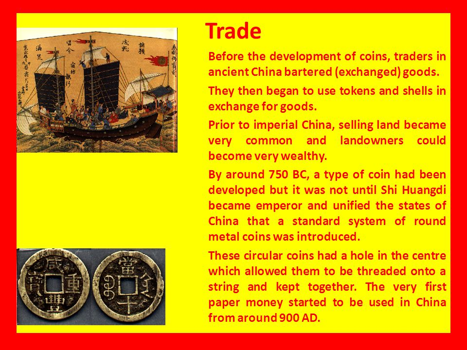 Trade Before the development of coins, traders in ancient China bartered (exchanged) goods.