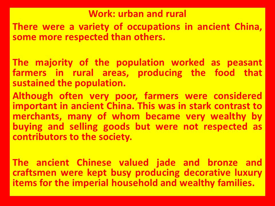 Work: urban and rural There were a variety of occupations in ancient China, some more respected than others.