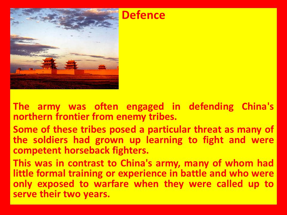 Defence The army was often engaged in defending China s northern frontier from enemy tribes.