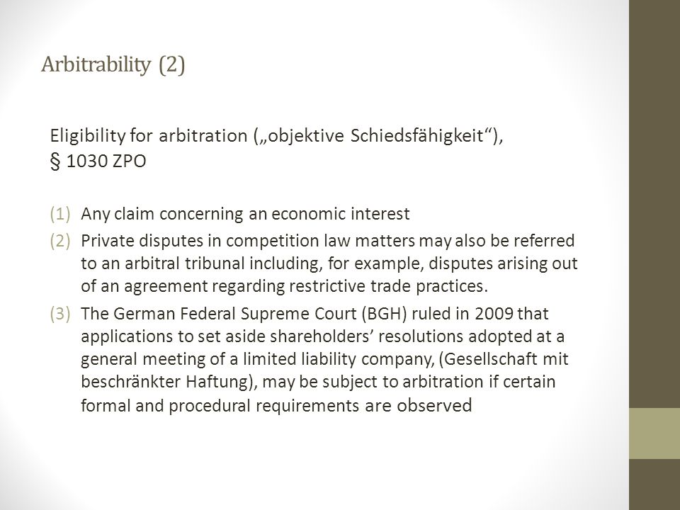 "Arbitrability (2) Eligibility for arbitration (""objektive Schiedsfähigkeit ), § 1030 ZPO. Any claim concerning an economic interest."