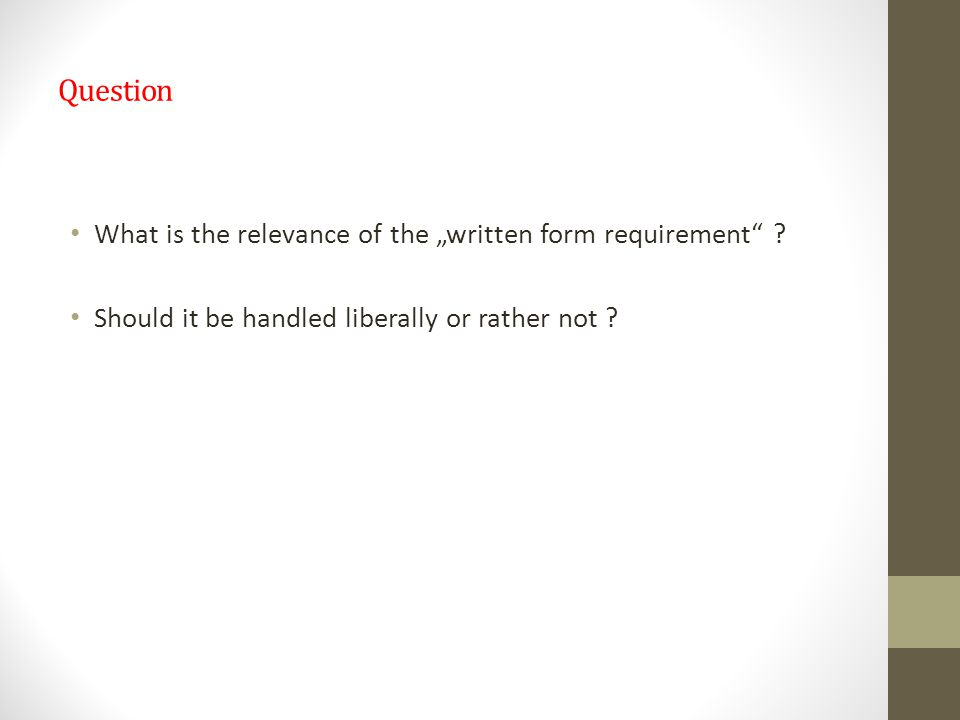 "Question What is the relevance of the ""written form requirement"