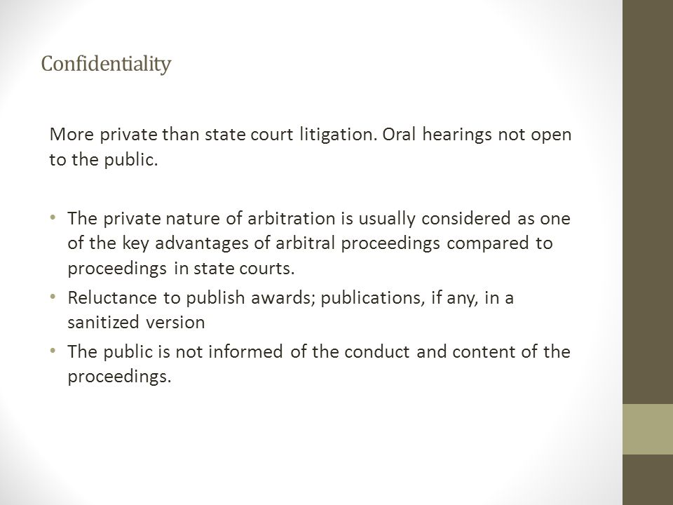 Confidentiality More private than state court litigation. Oral hearings not open. to the public.
