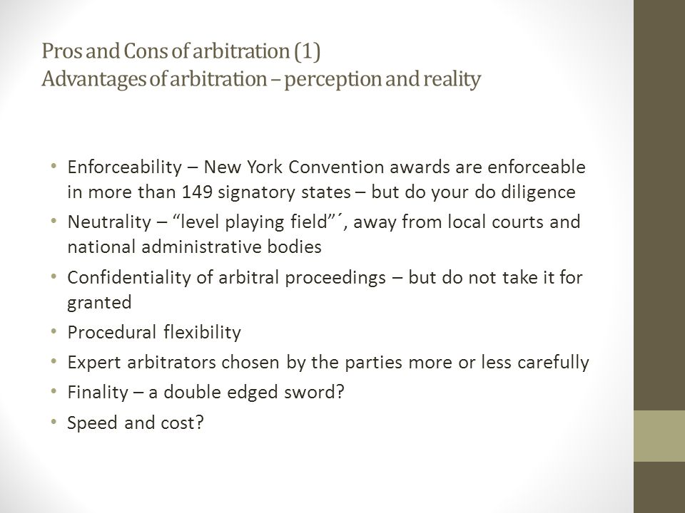 Pros and Cons of arbitration (1) Advantages of arbitration – perception and reality