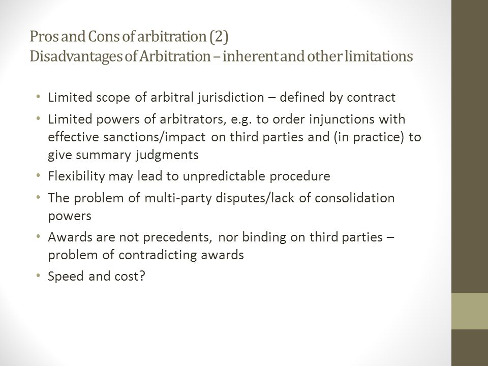Pros and Cons of arbitration (2) Disadvantages of Arbitration – inherent and other limitations