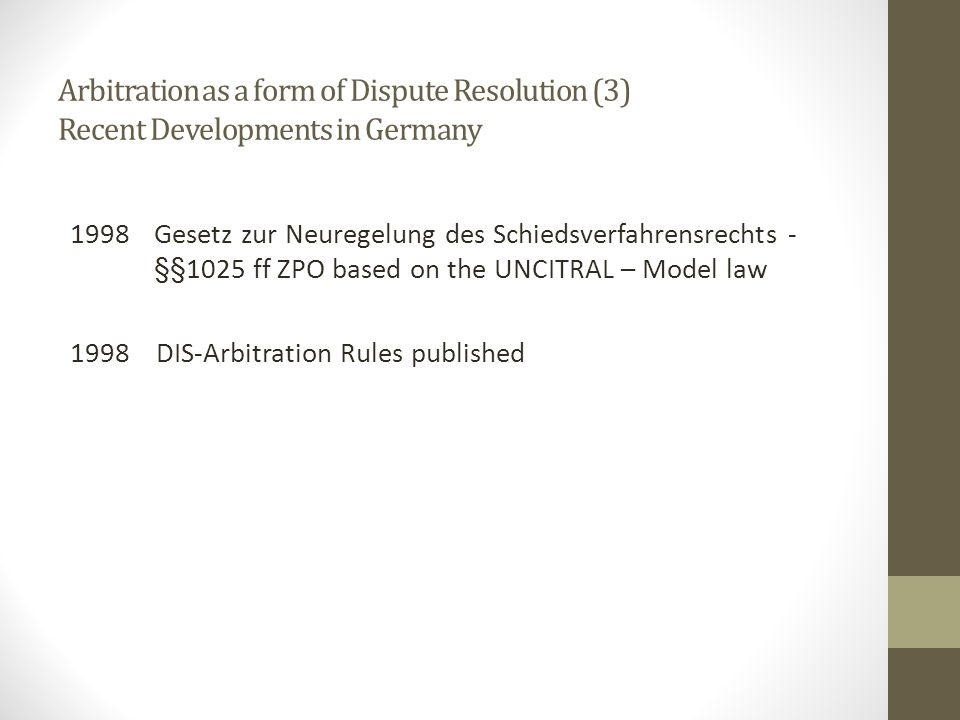 Arbitration as a form of Dispute Resolution (3) Recent Developments in Germany