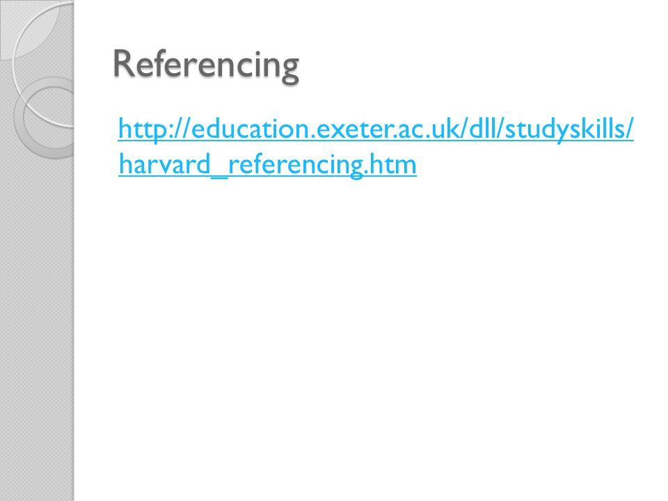 Referencing http://education.exeter.ac.uk/dll/studyskills/ harvard_referencing.htm