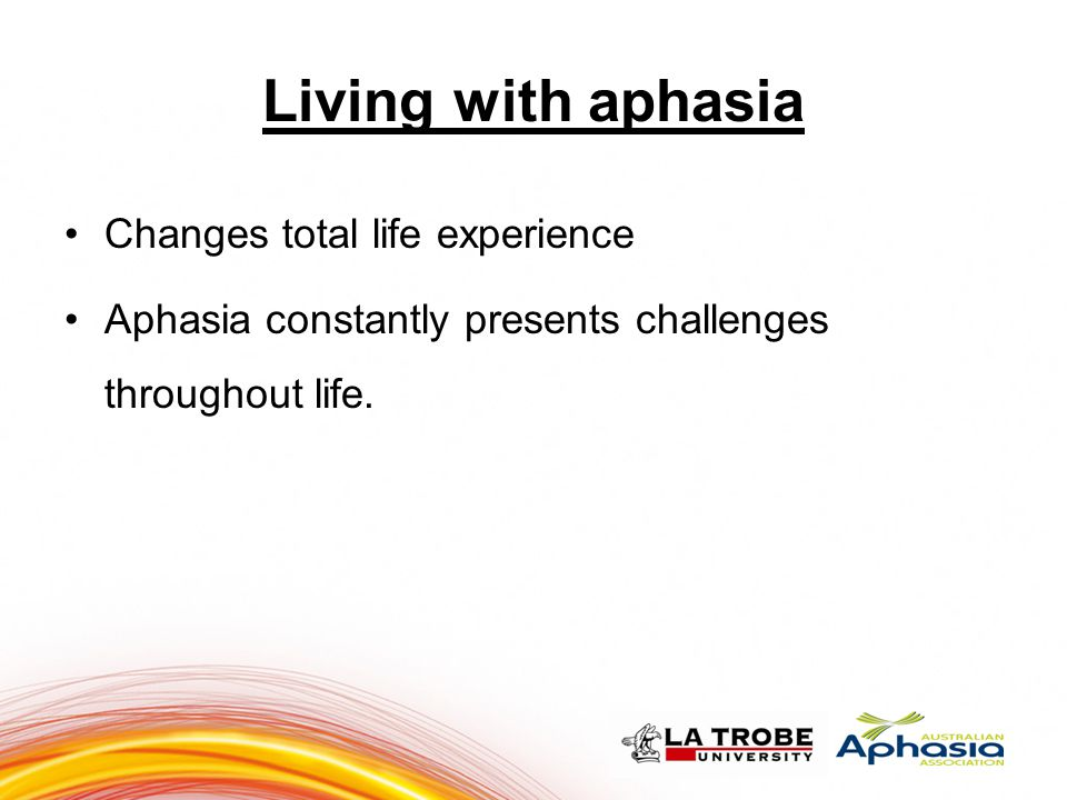 Living with aphasia 11 Changes total life experience