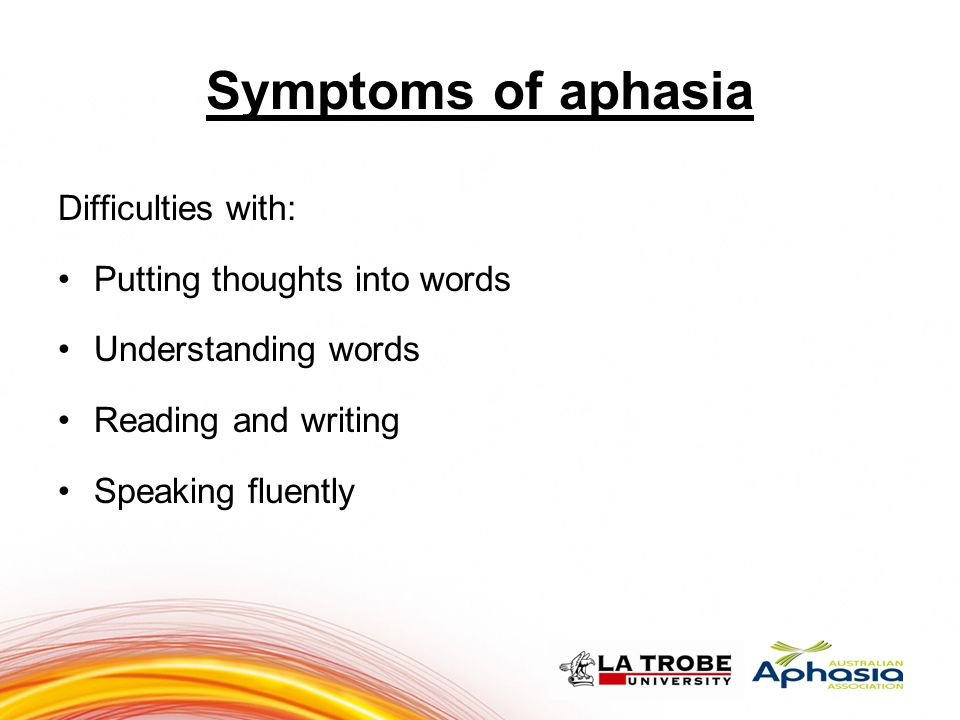 Symptoms of aphasia 7 7 Difficulties with: Putting thoughts into words