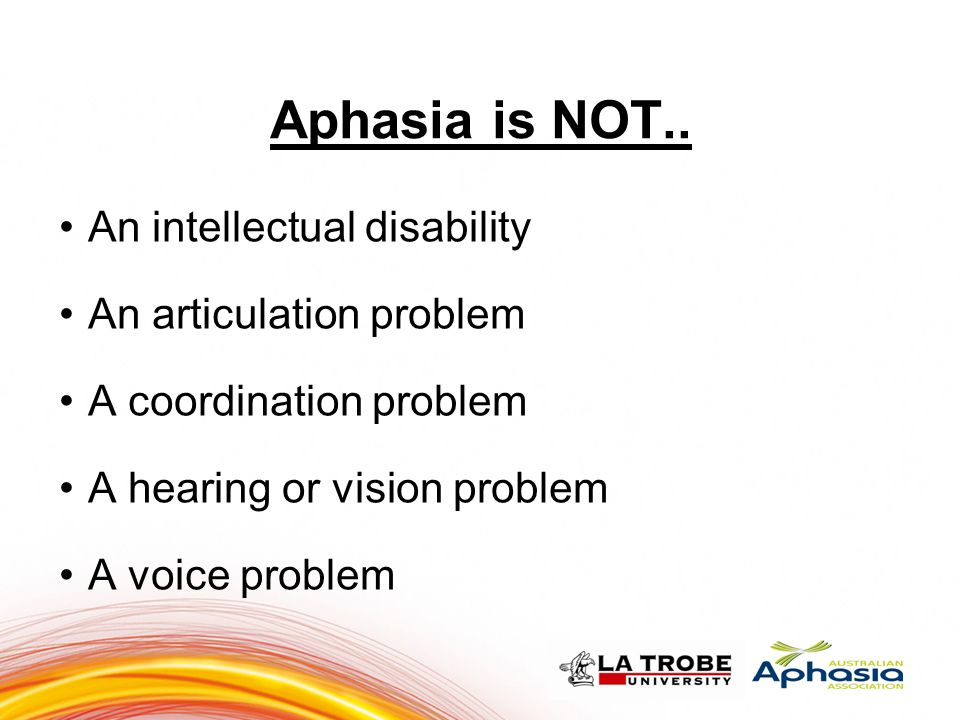 Aphasia is NOT.. An intellectual disability An articulation problem