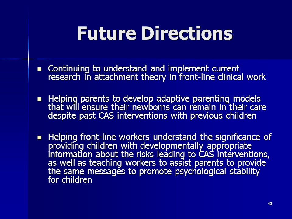Future DirectionsContinuing to understand and implement current research in attachment theory in front-line clinical work.