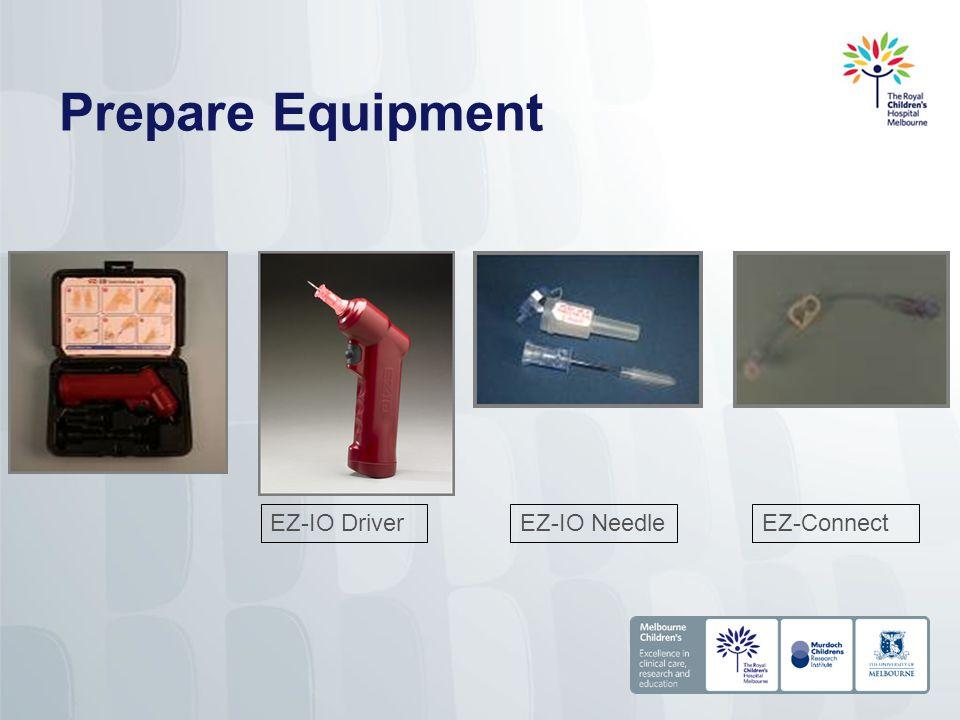Prepare Equipment EZ-IO Driver EZ-IO Needle EZ-Connect