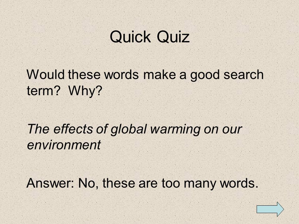 Quick Quiz Would these words make a good search term Why