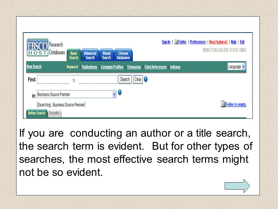 If you are conducting an author or a title search, the search term is evident. But for other types of searches, the most effective search terms might not be so evident.