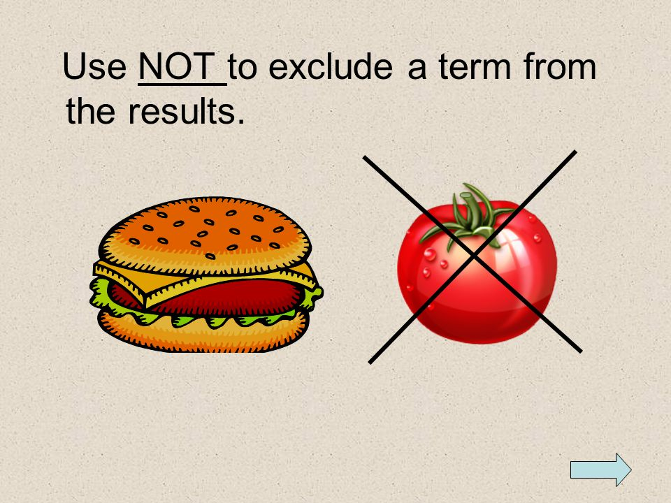 Use NOT to exclude a term from the results.