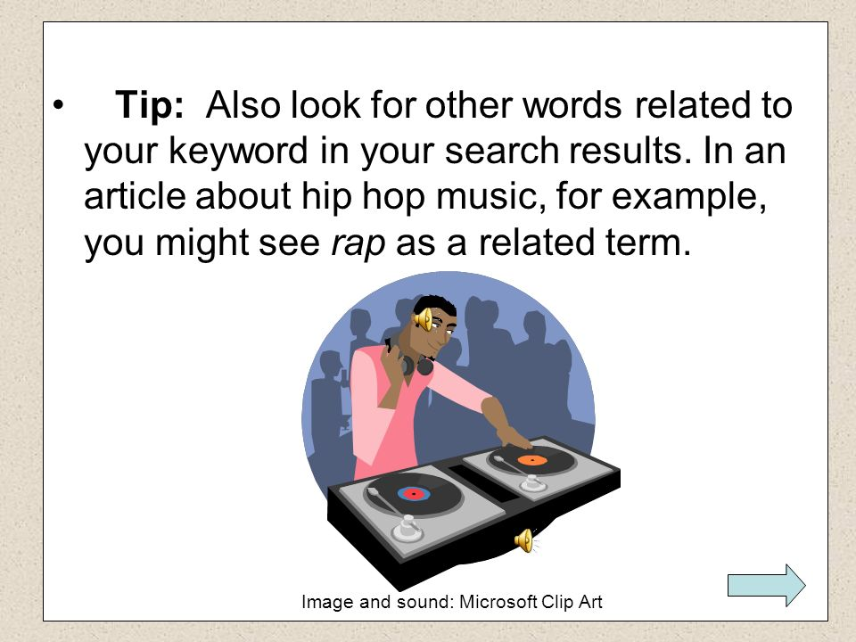 Tip: Also look for other words related to your keyword in your search results. In an article about hip hop music, for example, you might see rap as a related term.