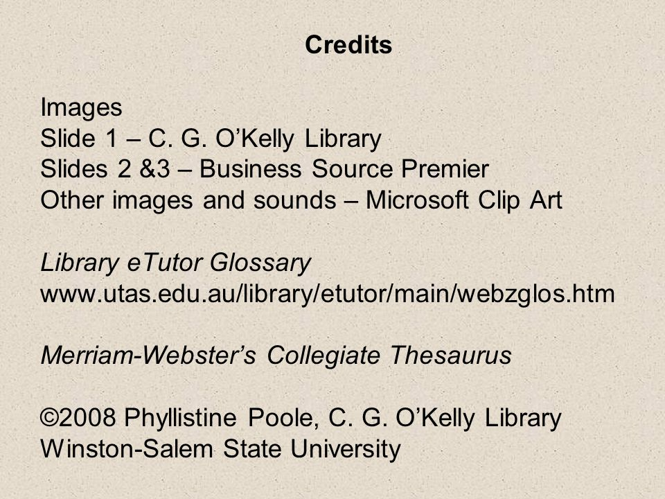 Credits Images. Slide 1 – C. G. O'Kelly Library. Slides 2 &3 – Business Source Premier. Other images and sounds – Microsoft Clip Art.