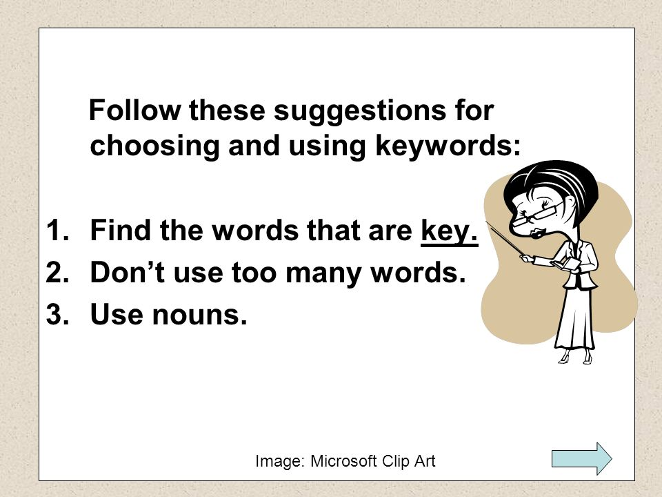 Find the words that are key. Don't use too many words. Use nouns.