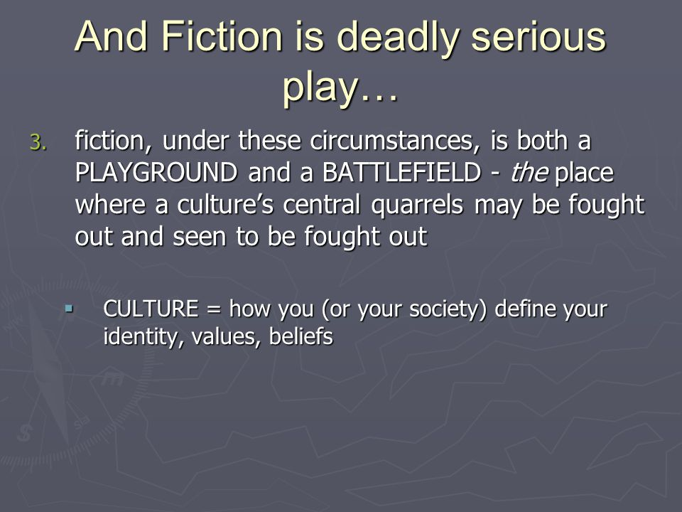 And Fiction is deadly serious play…