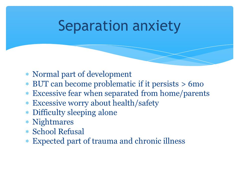Separation anxiety Normal part of development