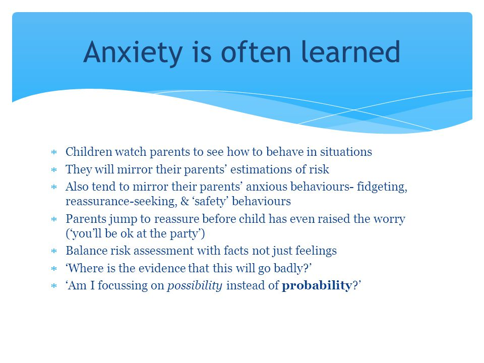 Anxiety is often learned