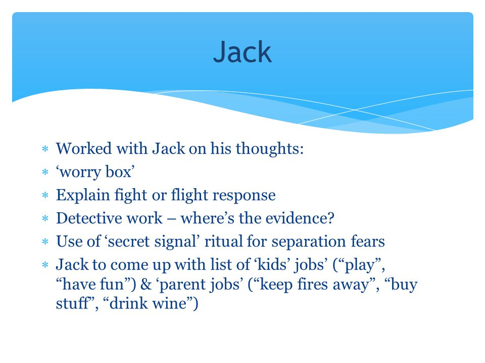 Jack Worked with Jack on his thoughts: 'worry box'