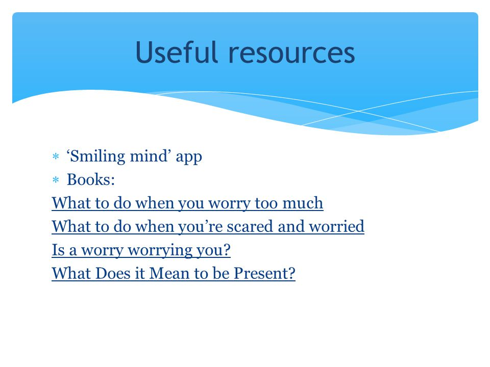 Useful resources 'Smiling mind' app Books: