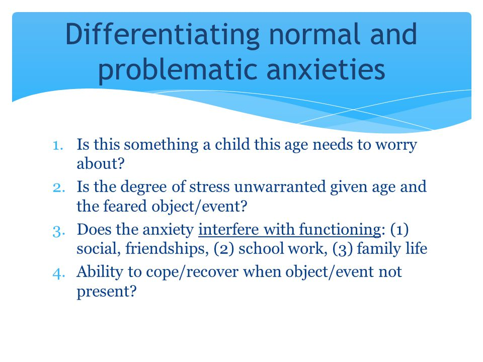 Differentiating normal and problematic anxieties