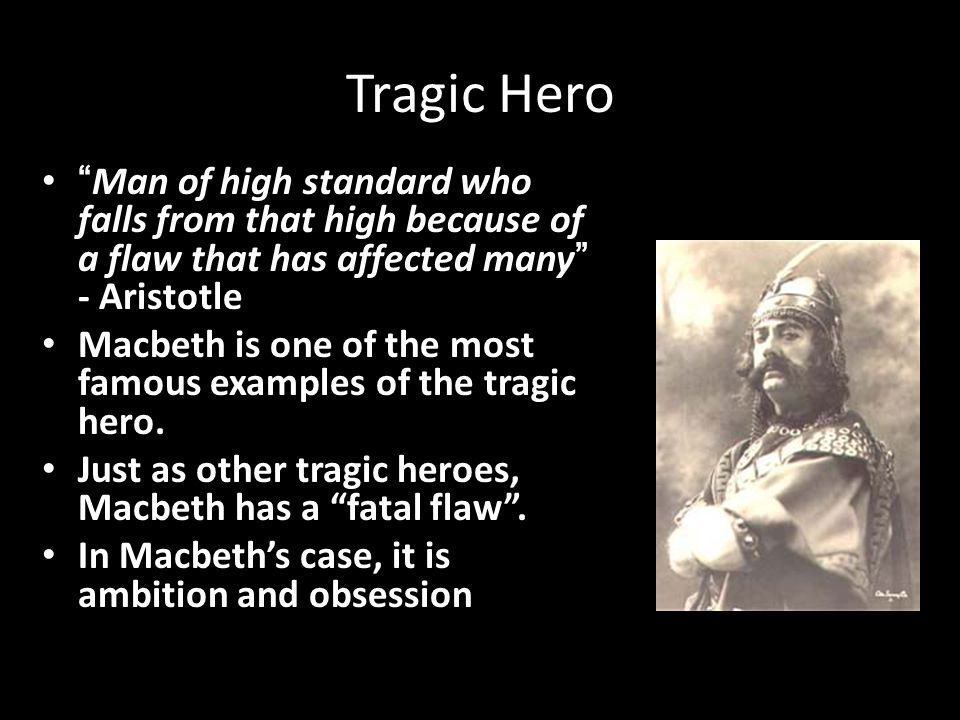 Tragic Hero Man of high standard who falls from that high because of a flaw that has affected many - Aristotle.