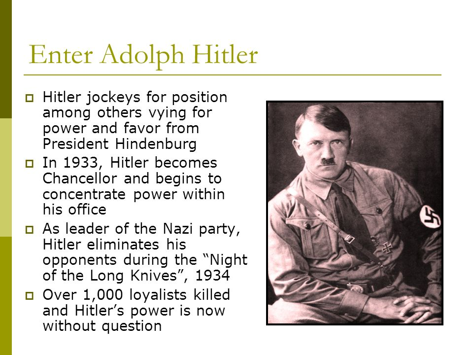 Enter Adolph Hitler Hitler jockeys for position among others vying for power and favor from President Hindenburg.