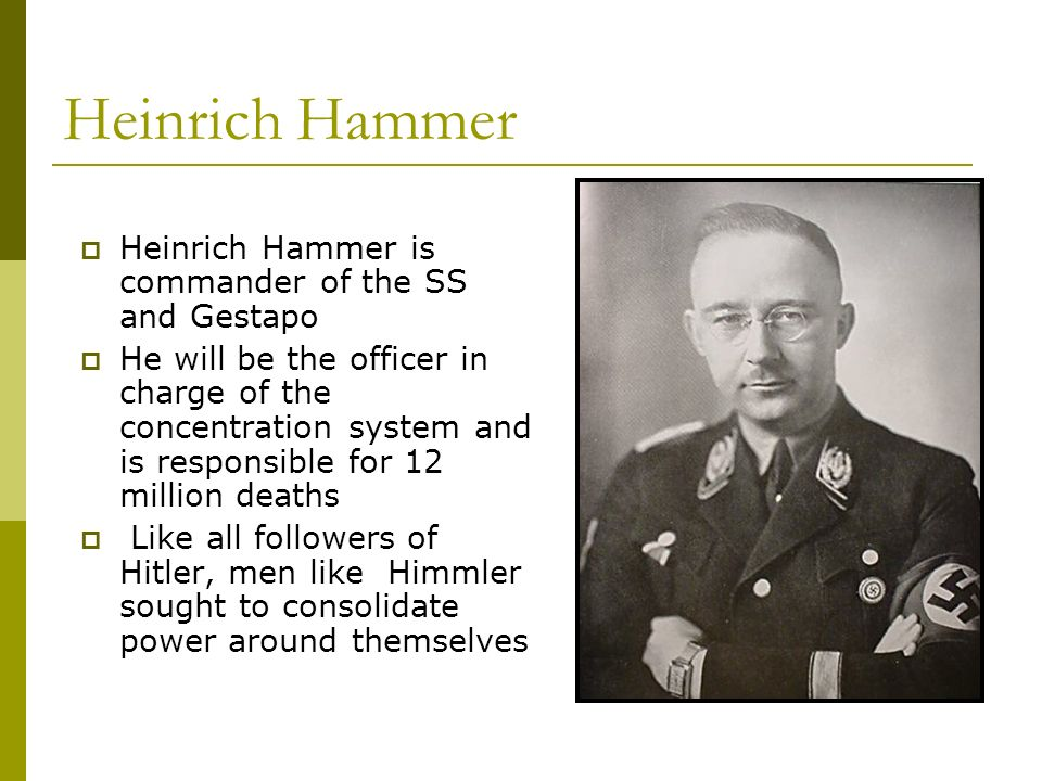 Heinrich Hammer Heinrich Hammer is commander of the SS and Gestapo
