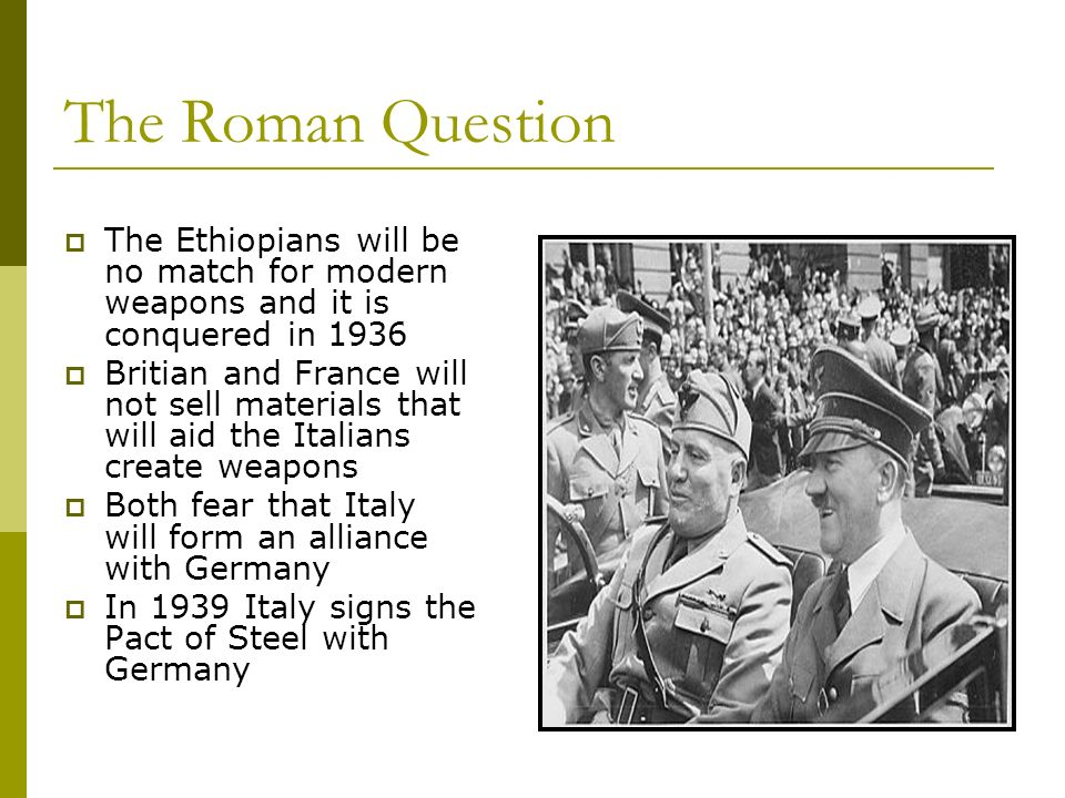 The Roman Question The Ethiopians will be no match for modern weapons and it is conquered in 1936.