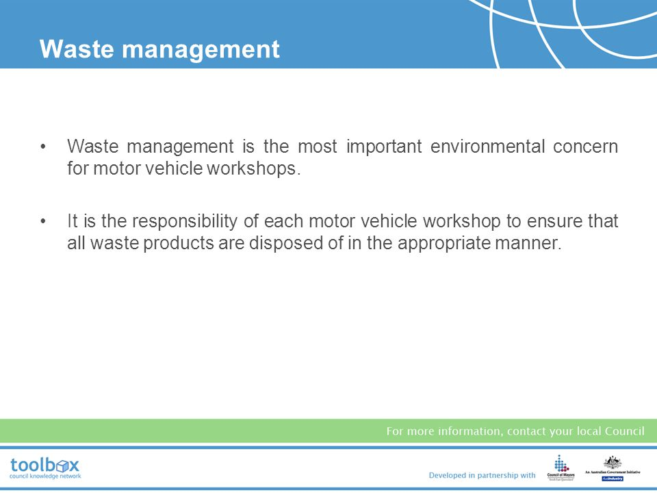 Waste management Waste management is the most important environmental concern for motor vehicle workshops.