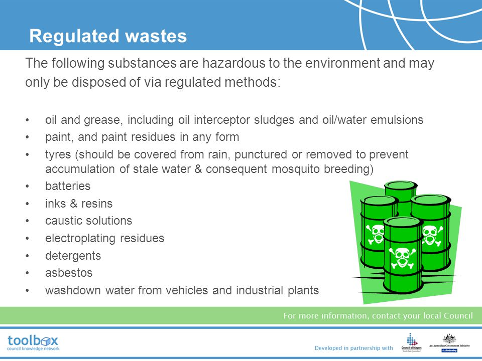 Regulated wastes The following substances are hazardous to the environment and may. only be disposed of via regulated methods: