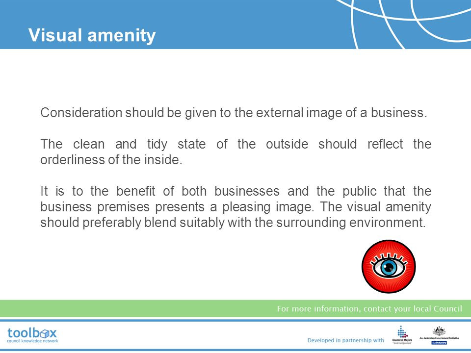 Visual amenity Consideration should be given to the external image of a business.