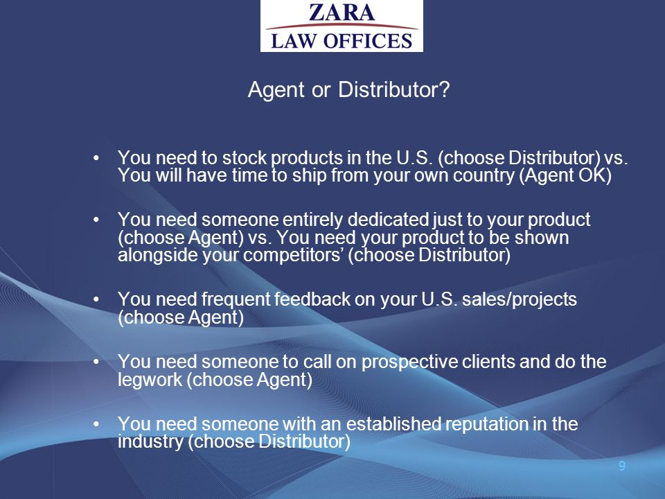 Agent or Distributor You need to stock products in the U.S. (choose Distributor) vs. You will have time to ship from your own country (Agent OK)