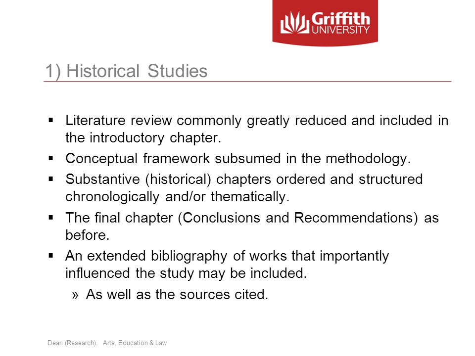 1) Historical Studies Literature review commonly greatly reduced and included in the introductory chapter.