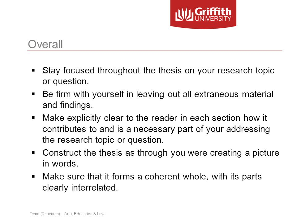 Overall Stay focused throughout the thesis on your research topic or question.