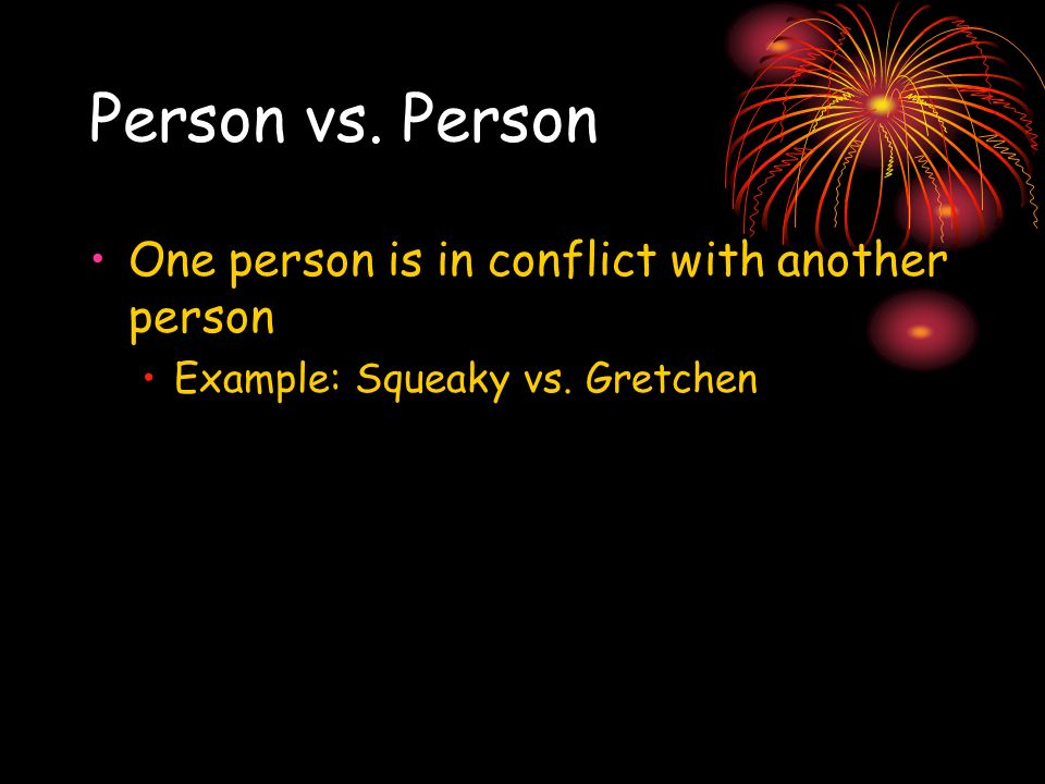 Person vs. Person One person is in conflict with another person