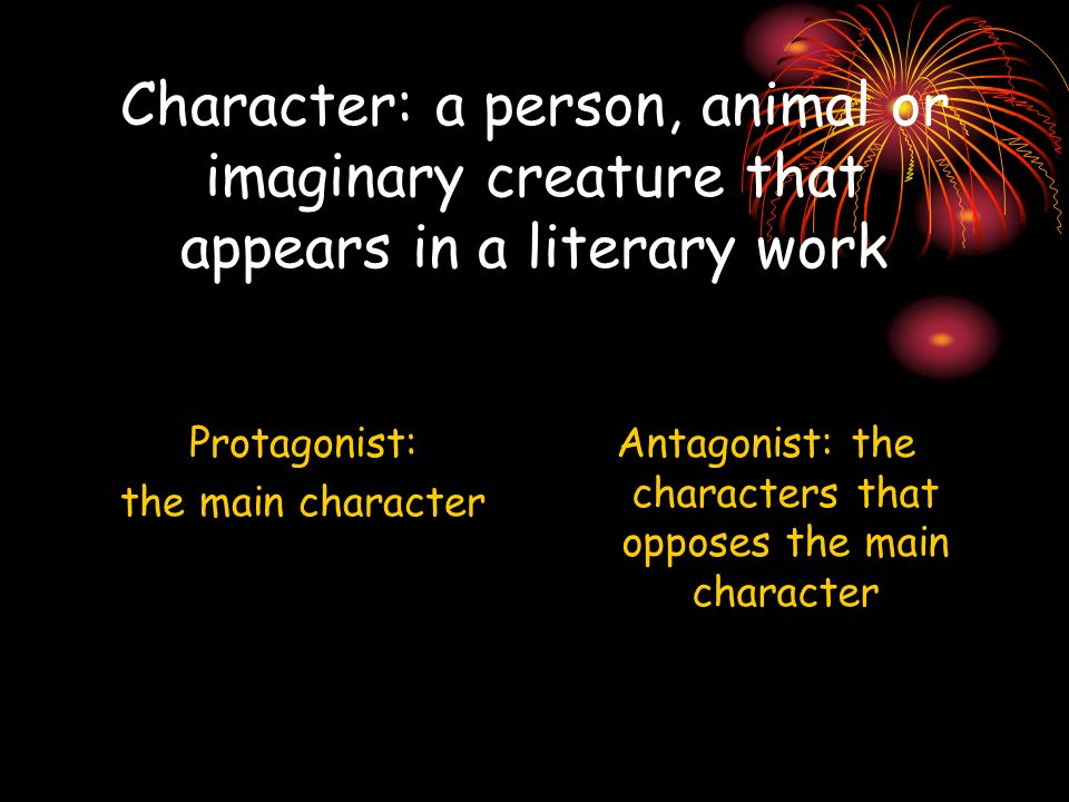 Antagonist: the characters that opposes the main character