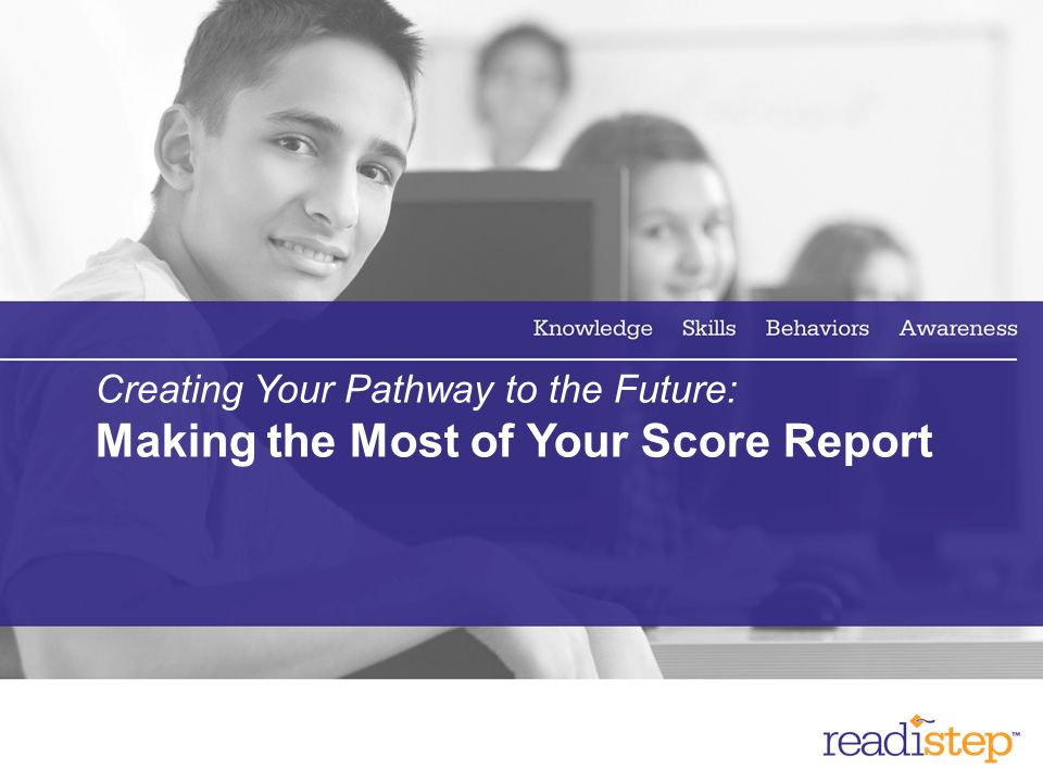 Creating Your Pathway to the Future: Making the Most of Your Score Report