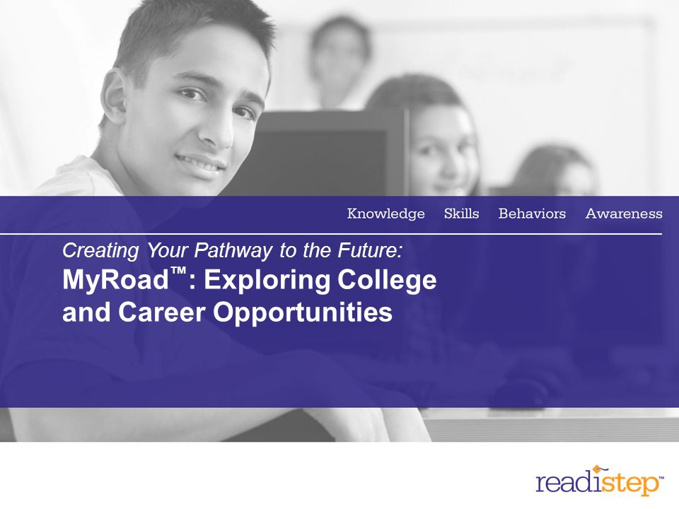 Creating Your Pathway to the Future: MyRoad™: Exploring College and Career Opportunities