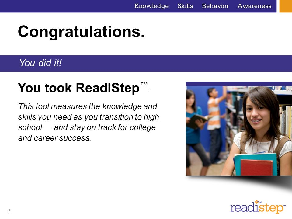 Congratulations. You took ReadiStep™: You did it!