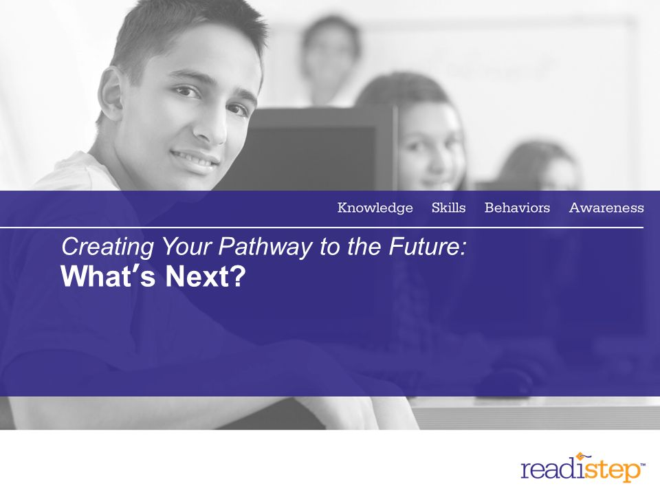 Creating Your Pathway to the Future: What's Next
