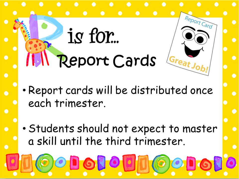 Report Cards Report cards will be distributed once each trimester.