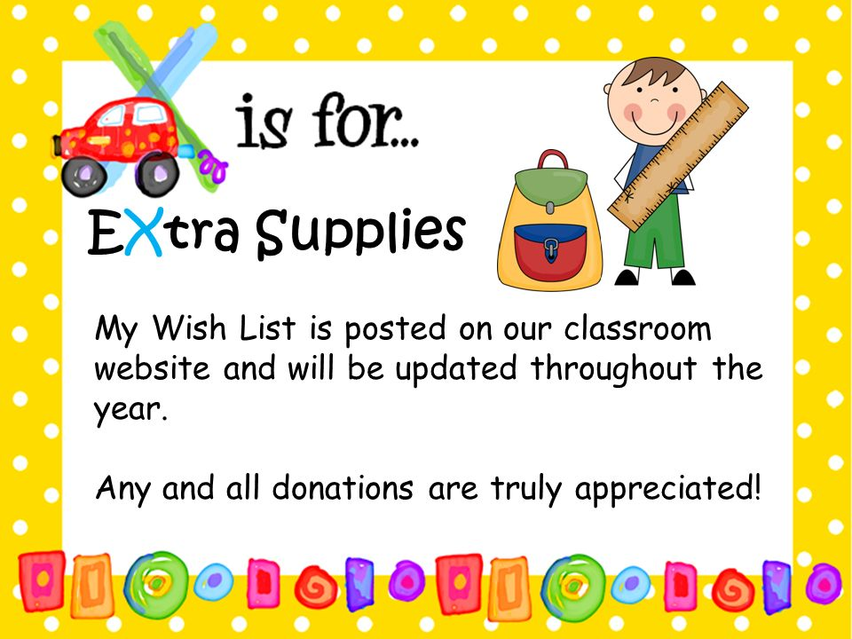 EXtra Supplies My Wish List is posted on our classroom website and will be updated throughout the year.