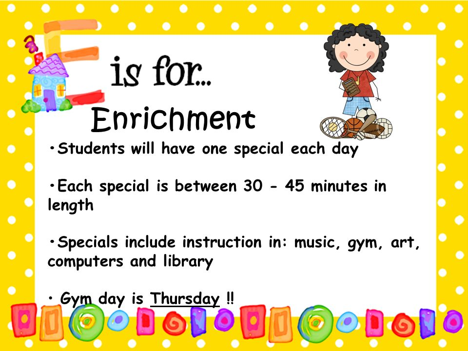 Enrichment •Students will have one special each day