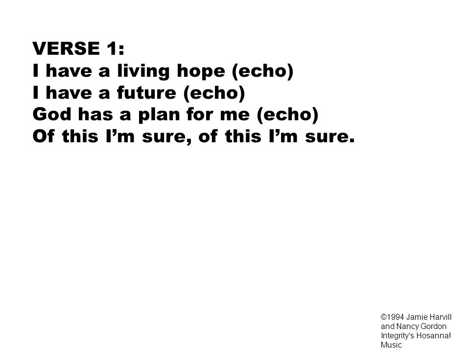 I have a living hope (echo) I have a future (echo)