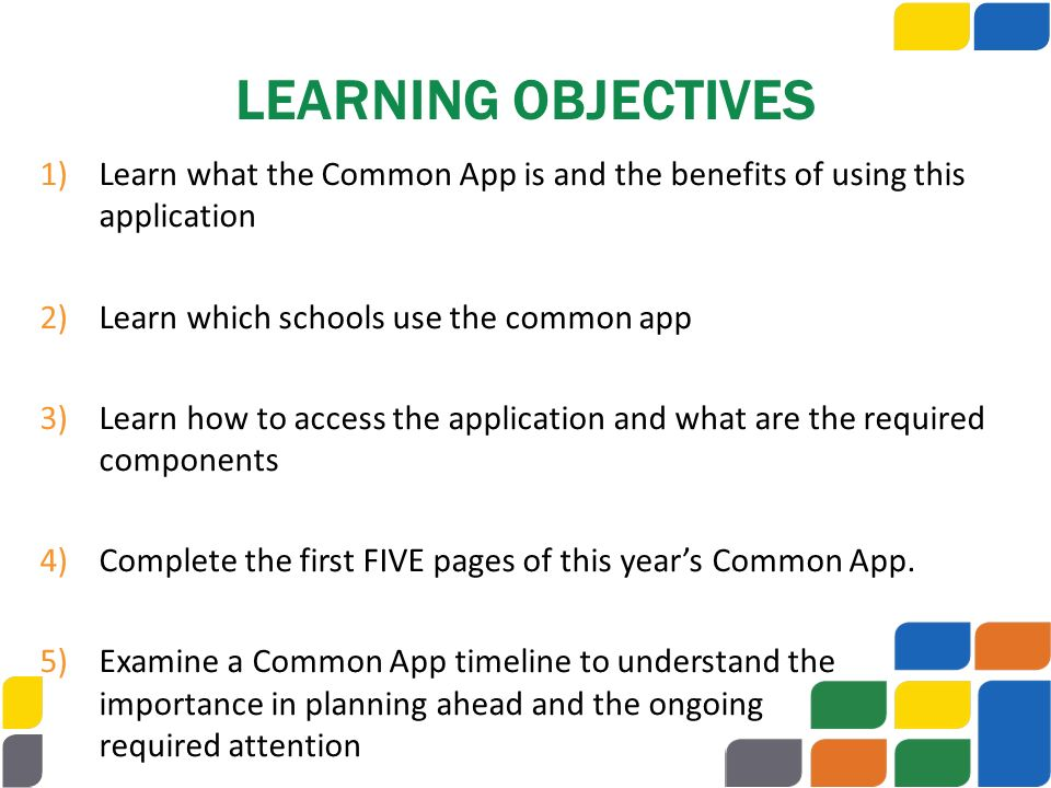 LEARNING OBJECTIVES Learn what the Common App is and the benefits of using this application. Learn which schools use the common app.